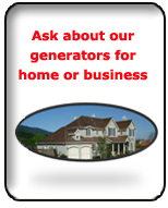 ask about our generators for home or business